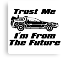 Trust Me I'm From The Future BTTF Delorean  Canvas Print