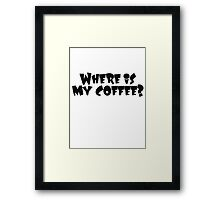 Where is my coffee? Framed Print