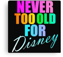 NEVER TOO OLD FOR DISNEY Canvas Print