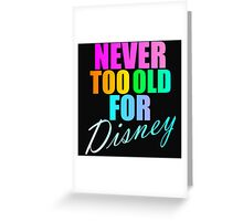 NEVER TOO OLD FOR DISNEY Greeting Card