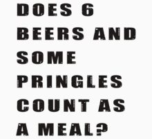 Does 6 beers and some Pringles count as a meal? T-Shirt