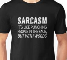 Sarcasm. It's Like Punching People In The Face But With Words Unisex T-Shirt