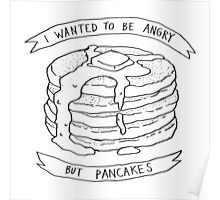 I Wanted to Be Angry But Pancakes Poster