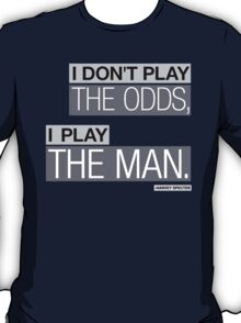 I DON'T PLAY THE ODDS, I PLAY THE MAN. T-Shirt