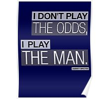 I DON'T PLAY THE ODDS, I PLAY THE MAN. Poster