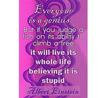 Everyone is a Genius... Albert Einstein Quote Photographic Print