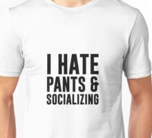 Hate Pants & Socializing Unisex T-Shirt