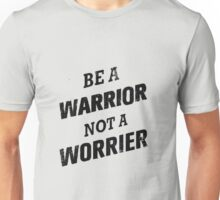 Be a warrior Unisex T-Shirt