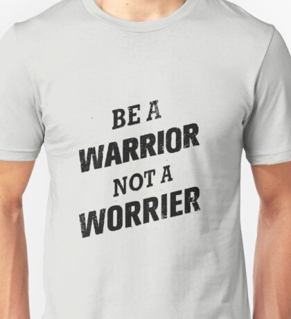 Be a warrior Unisex T-Shirt