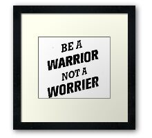 Be a warrior Framed Print