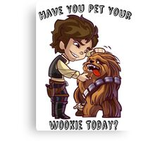 Have You Pet Your Wookie Today? Canvas Print