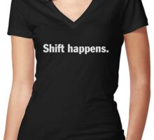 Shift happens T-shirt. Limited edition design! Women's Fitted V-Neck T-Shirt