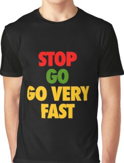 STOP GO GO VERY FAST Graphic T-Shirt