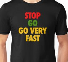 STOP GO GO VERY FAST Unisex T-Shirt