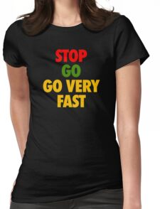 STOP GO GO VERY FAST Womens Fitted T-Shirt