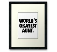 WORLD'S OKAYEST AUNT. Framed Print