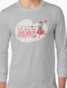 The Odds are NEVER in Our Flavor Long Sleeve T-Shirt