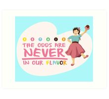The Odds are NEVER in Our Flavor Art Print