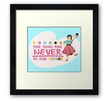 The Odds are NEVER in Our Flavor Framed Print