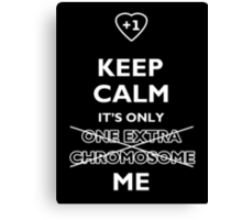 Keep Calm It's Only (One Extra Chromosome) Me. For Down Syndrome awareness Canvas Print