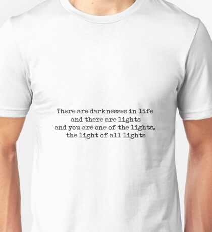 There are  darknesses in life and there are lights and you are one of the lights, the light of all lights - Dracula, Chapter 14 (Bram Stoker) Unisex T-Shirt