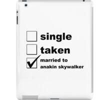 Single. Taken. Married To Anakin Skywalker iPad Case/Skin