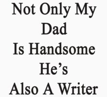Not Only My Dad Is Handsome He's Also A Writer  by supernova23