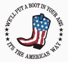 We'll Put a Boot in Your A_S It's The American Way Shirt, Sticker, Poster, Cases, Totes, Pillow by 8675309