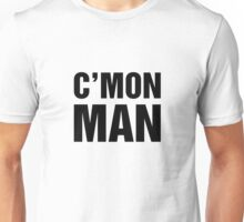 C'Mon Man Unisex T-Shirt