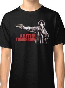 A Better Tomorrow Classic T-Shirt