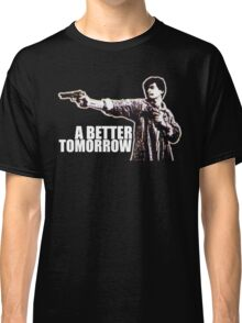 A Better Tomorrow Classic T-Shirt