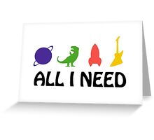 All I Need (planet, dinosaur, rocket, guitar) Greeting Card