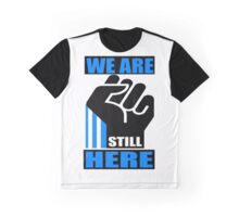 WE ARE STILL HERE 3A Graphic T-Shirt
