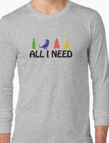 All I Need (beer, dinosaur, rocket, guitar) Long Sleeve T-Shirt