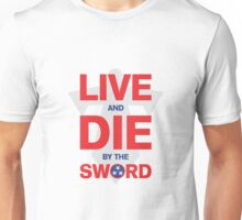 Live & Die By The Sword Unisex T-Shirt