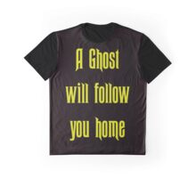 A Ghost Will follow You Home! Graphic T-Shirt