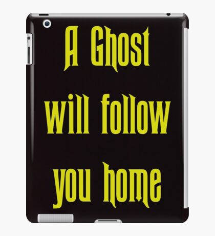 A Ghost Will follow You Home! iPad Case/Skin