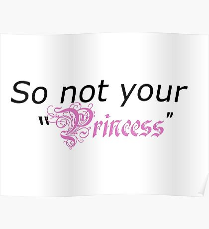So not your princess Poster
