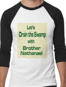 Let's Drain the Swamp with Brother Nathanael  #2 Men's Baseball ¾ T-Shirt