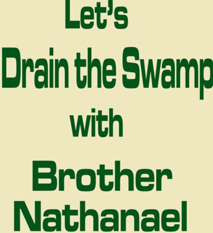 Let's Drain the Swamp with Brother Nathanael  #2 Sticker