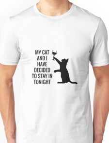 My Cat And I Have Decided To Stay In Tonight Unisex T-Shirt