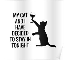 My Cat And I Have Decided To Stay In Tonight Poster