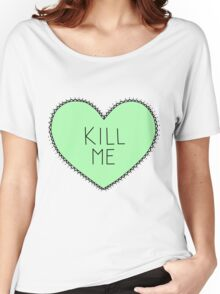 Kill me - Green Women's Relaxed Fit T-Shirt