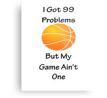 I Got 99 Problems But My Game Ain't One - Basketball Metal Print