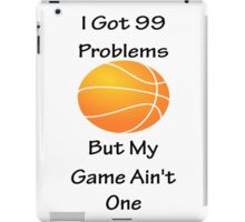 I Got 99 Problems But My Game Ain't One - Basketball iPad Case/Skin