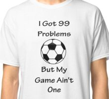 I Got 99 Problems But My Game Ain't One - Football Classic T-Shirt