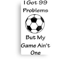 I Got 99 Problems But My Game Ain't One - Football Metal Print