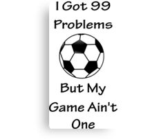 I Got 99 Problems But My Game Ain't One - Football Canvas Print