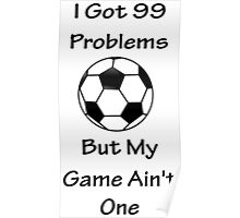 I Got 99 Problems But My Game Ain't One - Football Poster