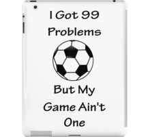 I Got 99 Problems But My Game Ain't One - Football iPad Case/Skin